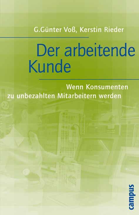 Der arbeitende Kunde: Wenn Konsumenten zu unbezahlten Mitarbeitern werden - G. Günter Voß