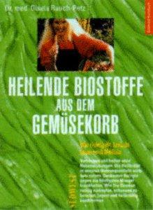 Heilende Biostoffe aus dem Gemüsekorb. Gesund und fit durch pflanzliche Ernährung - Gisela Rauch-Petz