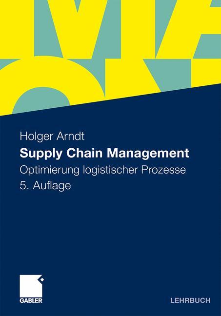 Supply Chain Management: Optimierung logistischer Prozesse - Holger Arndt
