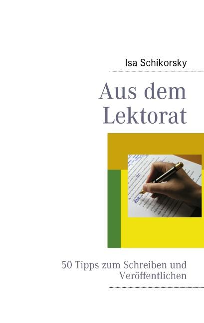 Aus dem Lektorat: 50 Tipps zum Schreiben und Veröffentlichen - Isa Schikorsky