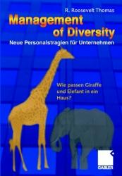 Management of Diversity - Neue Personalstrategien für Unternehmen. Wie passen Giraffe und Elefant in ein Haus? - R. Roosevelt Thomas