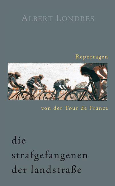 Die Strafgefangenen der Landstraße. Reportagen von der Tour de France - Albert Londres