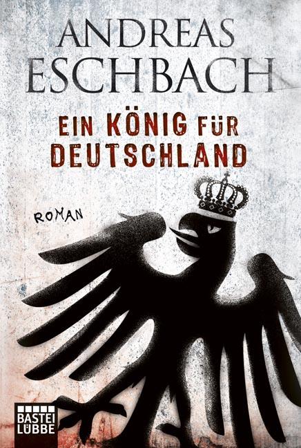 Ein König für Deutschland: Roman - Andreas Eschbach