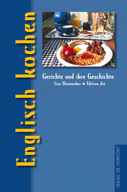 Englisch kochen: Gerichte und ihre Geschichte -...