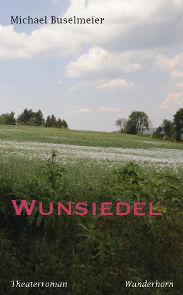 Wunsiedel: Ein Theaterroman - Michael Buselmeier