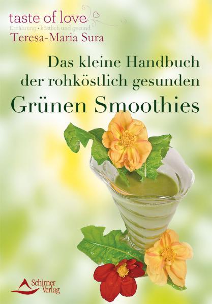 Das kleine Handbuch der rohköstlich gesunden Grünen Smoothies - Teresa-Maria Sura