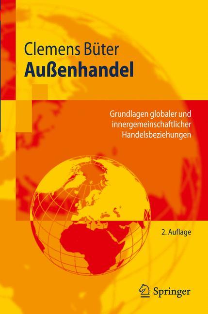 Außenhandel: Grundlagen globaler und innergemeinschaftlicher Handelsbeziehungen (Springer-Lehrbuch) - Clemens Büter
