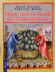 Magie und Heilkraft der Frauenkräuter. Altes Wi...