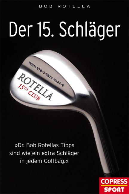 Der 15. Schläger: Dr. Bob Rotellas Tipps sind wie ein extra Schläger in ihrem Golfbag - Bob Rotella