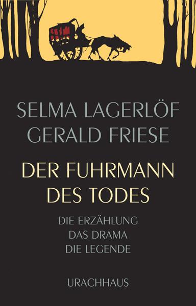 Der Fuhrmann des Todes: Die Erzählung - Das Drama - Die Legende - Selma Lagerlöf