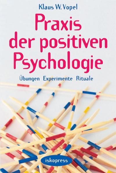 Praxis der Positiven Psychologie: Übungen, Expe...