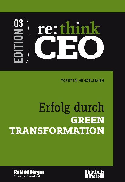 re: think CEO, 3: Erfolg durch Green Transformation - Torsten Henzelmann