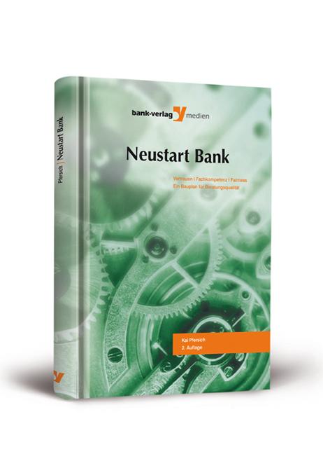 Neustart Bank: Vertrauen, Fachkompetenz, Fairness. Ein Bauplan für Beratungsqualität - Kai Pfersisch