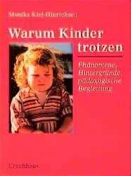 Warum Kinder trotzen.: Phänomene, Hintergründe ...