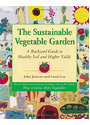 The Sustainable Vegetable Garden: A Backyard Guide to Healthy Soil and Higher Yields - John Jeavons