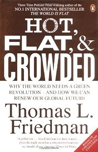 Hot, Flat and Crowded: Why We Need a Green Revolution--And How It Can Renew America - Thomas L. Friedman