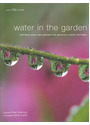 Water in the Garden: Inspiring Ideas and Designs for Beautiful Water Features - Gilly Love