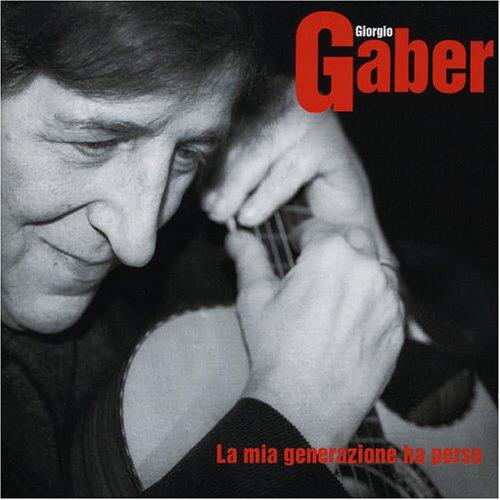 Giorgio Gaber - La Mia Generazione Ha Perso