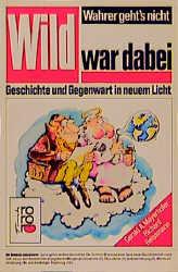 Wild war dabei. Geschichte und Gegenwart in neuem Licht. - Gerald A. Mayerhofer