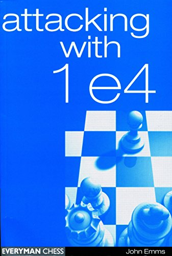 Attacking with 1e4 (Everyman Chess) - John Emms