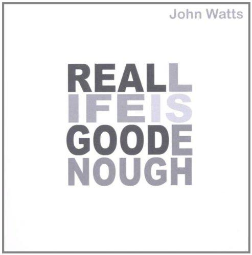 John Watts - Real Life Is Good Enough