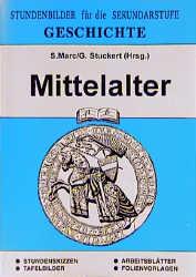 Geschichte, Bd.2, Mittelalter: Stundenskizzen - Tafelbilder - Arbeitsblätter - Folienvorlagen - Stefan Marc