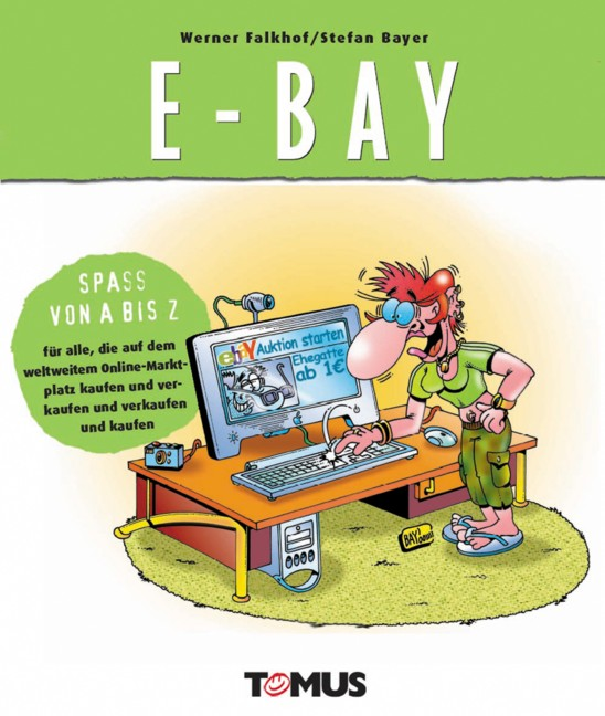 Ebay: Spass von A bis Z- für alle, die auf dem weltweiten Online- Marktplatz kaufen und verkaufen und verkaufen und kaufen - Werner Falkhof