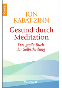 Gesund durch Meditation: Das große Buch der Selbstheilung - Jon Kabat-Zinn