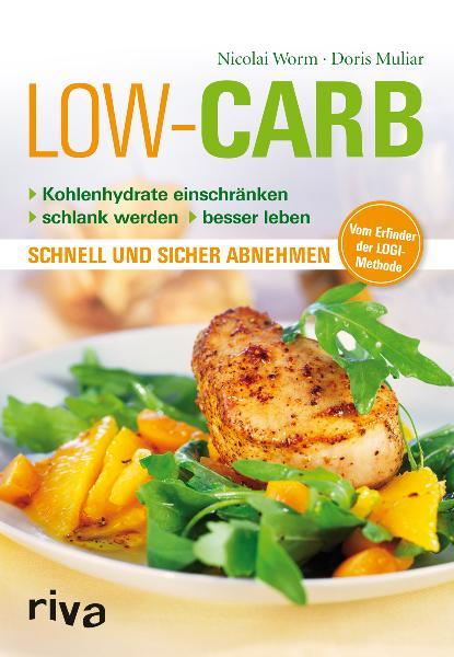 Low Carb: Kohlenhydrate einschränken - schlank werden - besser leben - schnell und sicher abnehmen - Nicolai Worm
