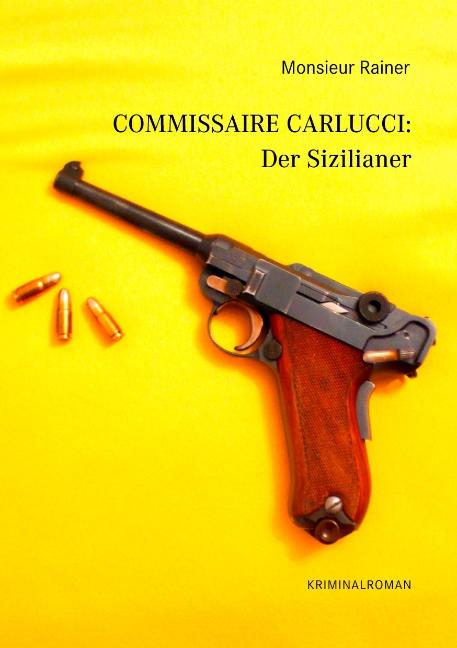 Commissaire Carlucci: Der Sizilianer: Kriminalroman - Monsieur Rainer