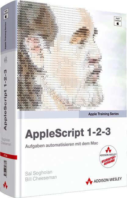 AppleScript 1-2-3 - Studentenausgabe: Aufgaben automatisieren mit dem Mac - Sal Soghoian
