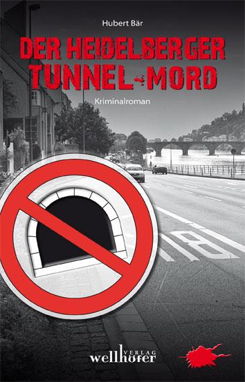 Der Heidelberger Tunnel-Mord - Hubert Bär