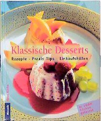 Klassische Desserts. Rezepte, Praxis- Tips, Ein...