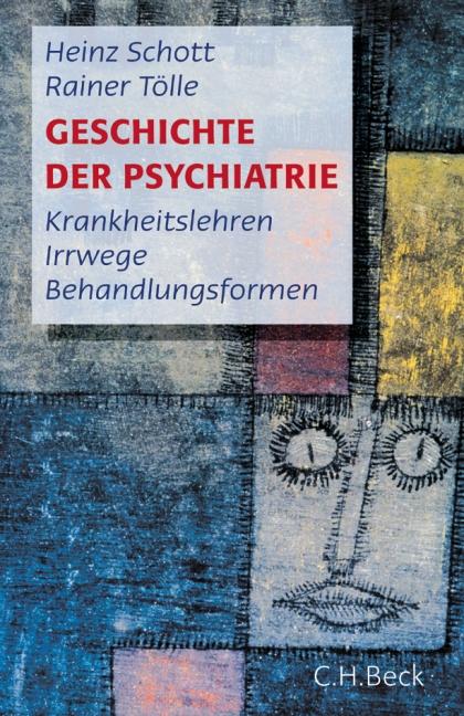 Geschichte der Psychiatrie: Krankeitslehren, Irrwege, Behandlungsformen - Heinz Schott