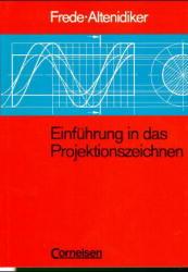 Einführung in das Projektionszeichnen. Darstellende Geometrie - Ludger Frede