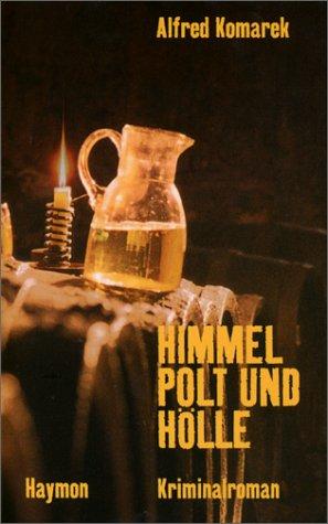 Himmel, Polt und Hölle - Alfred Komarek