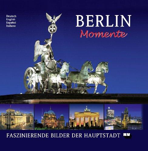 Berlin Momente - Faszinierende Bilder der Haupt...
