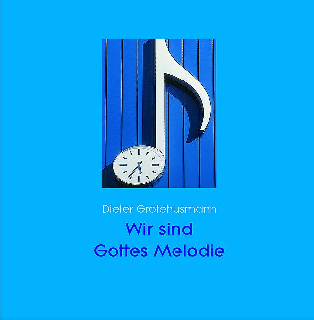 Wir sind Gottes Melodie. Musik in unserem Leben...