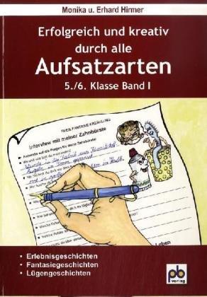 Erfolgreich und kreativ durch alle Aufsatzarten 5./6. Klasse. Band 1: Erlebnisgeschichten, Fantasiegeschichten, Lügenges