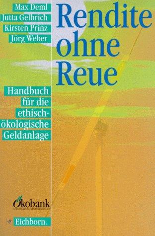 Rendite ohne Reue. Handbuch für die ethisch-öko...