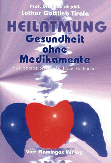 Heilatmung. Gesundheit ohne Medikamente - Lothar Gottlieb Tirala