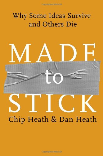 Made to Stick: Why Some Ideas Survive and Others Die - Chip Heath