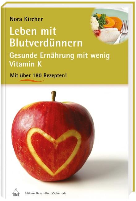 Leben mit Blutverdünnern: Gesunde Ernährung mit wenig Vitamin K und über 180 Rezepten - Nora Kircher