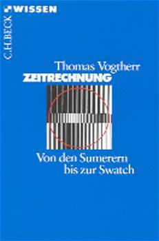 Zeitrechnung: Von den Sumerern bis zur Swatch - Thomas Vogtherr