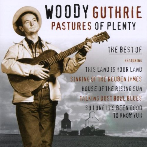 Woody Guthrie - Pastures of Plenty