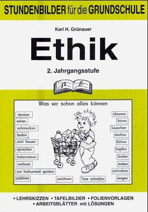 Ethik (Grundschule), 2. Jahrgangsstufe: Stundenbilder für die Grundschule - Karl-Hans Grünauer