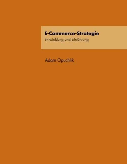 E-Commerce-Strategie: Entwicklung und Einführung - Adam Opuchlik