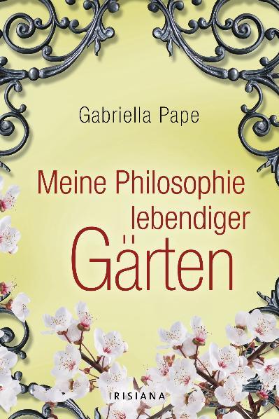 Meine Philosophie lebendiger Gärten - Gabriella...