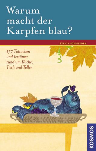 Warum macht der Karpfen blau?: 177 Tatsachen und Irrtümer rund um Küche, Tisch und Teller - Sylvia Schneider