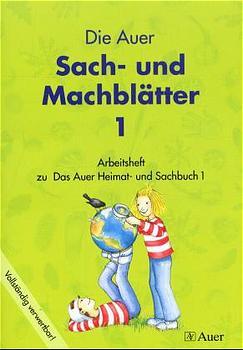 Das Auer Heimat- und Sachbuch, Ausgabe Bayern, Sach- und Machblätter, 1. Jahrgangsstufe: Arbeitsheft 1. Jahrgangsstufe